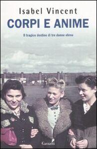 Libro Corpi e anime. Il tragico destino di tre donne ebree Isabel Vincent