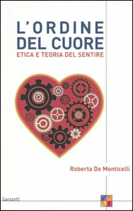 Libro L' ordine del cuore. Etica e teoria del sentire Roberta De Monticelli
