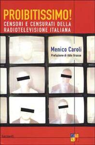 Libro Proibitissimo! Censori e censurati della radiotelevisione italiana Menico Caroli