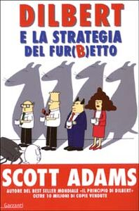 Libro Dilbert e la strategia del fur(b)etto Scott Adams