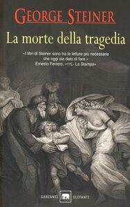 Libro La morte della tragedia George Steiner