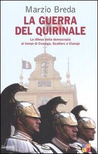 Libro La guerra del Quirinale. La difesa della democrazia ai tempi di Cossiga, Scalfaro e Ciampi Marzio Breda