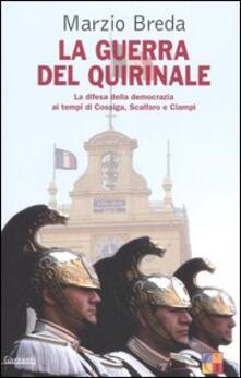 La guerra del Quirinale. La difesa della democrazia ai tempi di Cossiga, Scalfaro e Ciampi.pdf