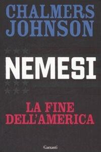 Libro Nemesi. La fine dell'America Chalmers Johnson