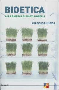 Foto Cover di Bioetica. Alla ricerca di nuovi modelli, Libro di Giannino Piana, edito da Garzanti Libri