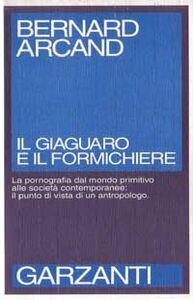Foto Cover di Il giaguaro e il formichiere, Libro di Bernard Arcand, edito da Garzanti Libri