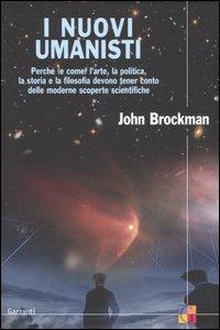 Libro I nuovi umanisti. Perché (e come) l'arte, la politica, la storia e la filosofia devono tener conto delle moderne scoperte scientifiche John Brockman