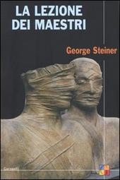 La lezione dei maestri. Charles Eliot Norton Lectures 2001-2002