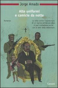 Foto Cover di Alte uniformi e camicie da notte, Libro di Jorge Amado, edito da Garzanti Libri