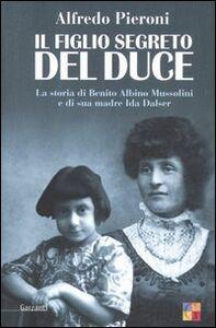 Foto Cover di Il figlio segreto del Duce. La storia di Benito Albino Mussolini e di sua madre, Ida Dalser, Libro di Alfredo Pieroni, edito da Garzanti Libri