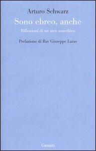 Libro Sono ebreo, anche. Riflessioni di un ateo anarchico Arturo Schwarz