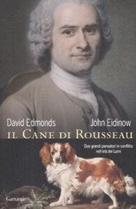 Foto Cover di Il cane di Rousseau. Due grandi pensatori in conflitto nell'età dei Lumi, Libro di David Edmonds,John Eidinow, edito da Garzanti Libri