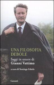Libro Una filosofia debole. Saggi in onore di Gianni Vattimo