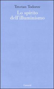 Libro Lo spirito dell'illuminismo Tzvetan Todorov