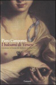 Foto Cover di I balsami di Venere, Libro di Piero Camporesi, edito da Garzanti Libri