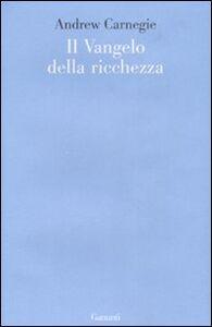 Foto Cover di Il vangelo della ricchezza, Libro di Andrew Carnegie, edito da Garzanti Libri