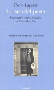 Libro La casa del poeta. Ventiquattro estati a Casarola con Attilio Bertolucci Paolo Lagazzi