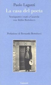La casa del poeta. Ventiquattro estati a Casarola con Attilio Bertolucci