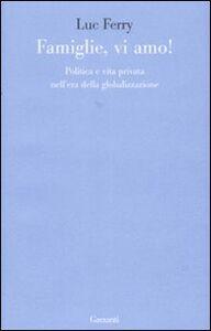 Foto Cover di Famiglie, vi amo. Politica e vita privata nell'era della globalizzazione, Libro di Luc Ferry, edito da Garzanti Libri