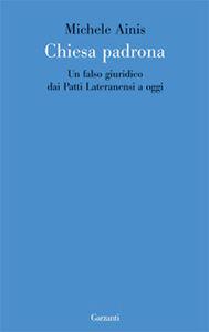 Foto Cover di Chiesa padrona. Un falso giuridico dai Patti Lateranensi a oggi, Libro di Michele Ainis, edito da Garzanti Libri