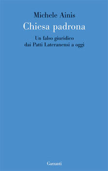 Capturtokyoedition.it Chiesa padrona. Un falso giuridico dai Patti Lateranensi a oggi Image