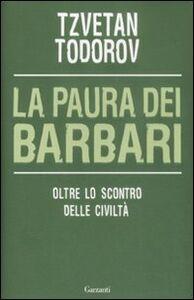 Foto Cover di La paura dei barbari. Oltre lo scontro delle civiltà, Libro di Tzvetan Todorov, edito da Garzanti Libri