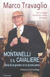 Libro Montanelli e il Cavaliere. Storia di un grande e di un piccolo uomo Marco Travaglio