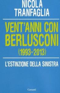 Libro Vent'anni con Berlusconi (1993-2013). L'estinzione della sinistra Nicola Tranfaglia