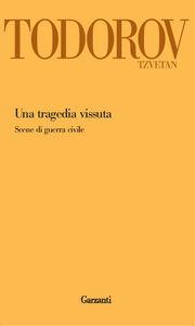 Libro Una tragedia vissuta. Scene di guerra civile Tzvetan Todorov