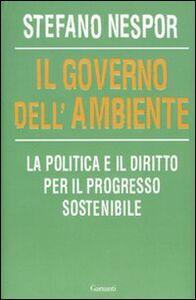 Foto Cover di Il governo dell'ambiente, Libro di Stefano Nespor, edito da Garzanti Libri
