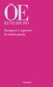 Libro Insegnaci a superare la nostra pazzia Kenzaburo Oe
