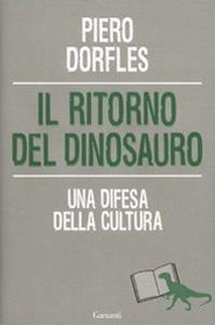Libro Il ritorno del dinosauro. Una difesa della cultura Piero Dorfles