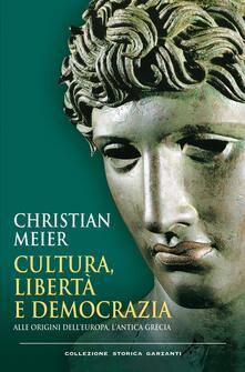 Cultura, libertà e democrazia. Alle origini dell'Europa, l'antica Grecia - Christian Meier - copertina