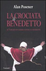 Foto Cover di La crociata di Benedetto. Il Vaticano in guerra contro la modernità, Libro di Alan Posener, edito da Garzanti Libri