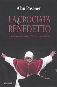 Libro La crociata di Benedetto. Il Vaticano in guerra contro la modernità Alan Posener