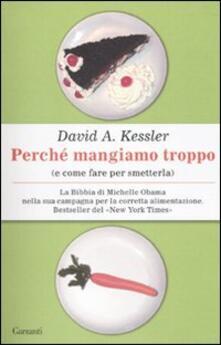 Perché mangiamo troppo (e come fare per smetterla) - David A. Kessler - copertina