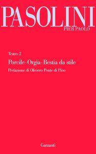 Libro Teatro. Vol. 2: Porcile-Orgia-Bestia da stile. Pier Paolo Pasolini