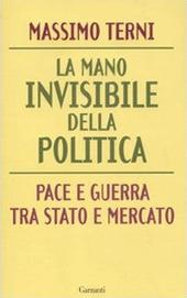 La mano invisibile della politica. La guerra tra Stato e mercato
