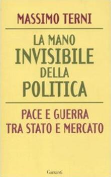 La mano invisibile della politica. Pace e guerra tra Stato e mercato.pdf