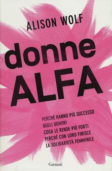Donne Alfa. Perché hanno più successo degli uomini. Cosa le rende più forti. Perché con loro finisce la solidarietà femminile.pdf