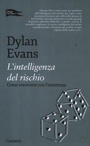 Libro L' intelligenza del rischio. Come convivere con l'incertezza Dylan Evans