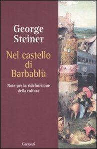 Foto Cover di Nel castello di Barbablù. Note per la ridefinizione della cultura, Libro di George Steiner, edito da Garzanti Libri