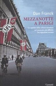 Libro Mezzanotte a Parigi. La capitale della cultura mondiale nel momento più difficile: l'occupazione nazista Dan Franck