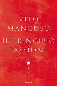 Libro Il principio passione Vito Mancuso
