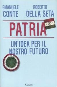 Libro Patria. Un'idea per il nostro futuro Emanuele Conte , Roberto Della Seta