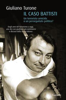 Il caso Battisti. Un terrorista omicida o un perseguitato politico?.pdf