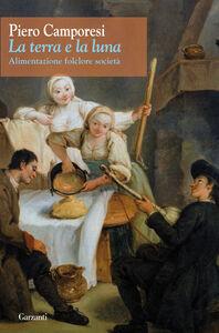 Libro La terra e la luna. Alimentazione, folclore, società Piero Camporesi