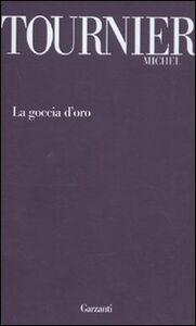 Foto Cover di La goccia d'oro, Libro di Michel Tournier, edito da Garzanti Libri