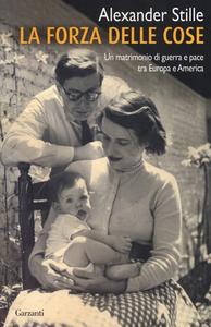 Libro La forza delle cose. Un matrimonio di guerra e pace tra Europa e America Alexander Stille