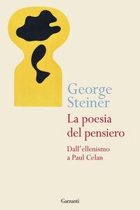 Foto Cover di La poesia del pensiero. Dall'ellenismo a Paul Celan, Libro di George Steiner, edito da Garzanti Libri
